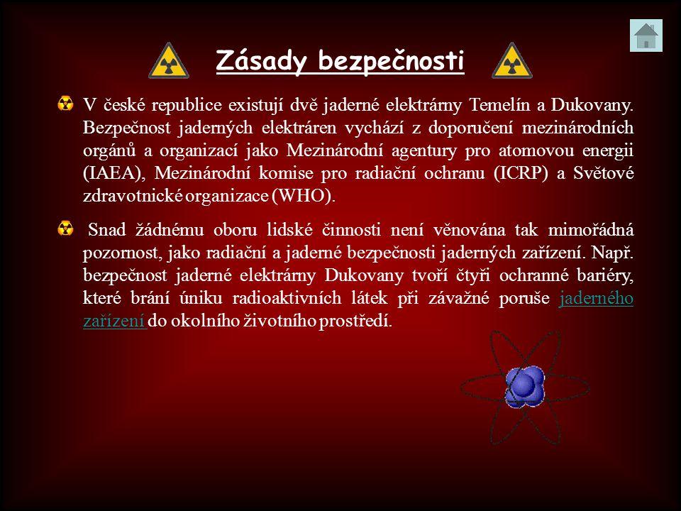 Zásady bezpečnosti V české republice existují dvě jaderné elektrárny Temelín a Dukovany. Bezpečnost jaderných elektráren vychází z doporučení mezináro