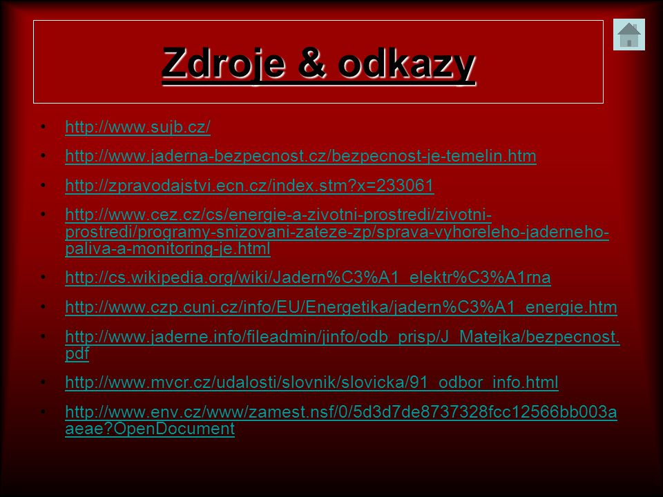 •http://www.sujb.cz/http://www.sujb.cz/ •http://www.jaderna-bezpecnost.cz/bezpecnost-je-temelin.htmhttp://www.jaderna-bezpecnost.cz/bezpecnost-je-teme