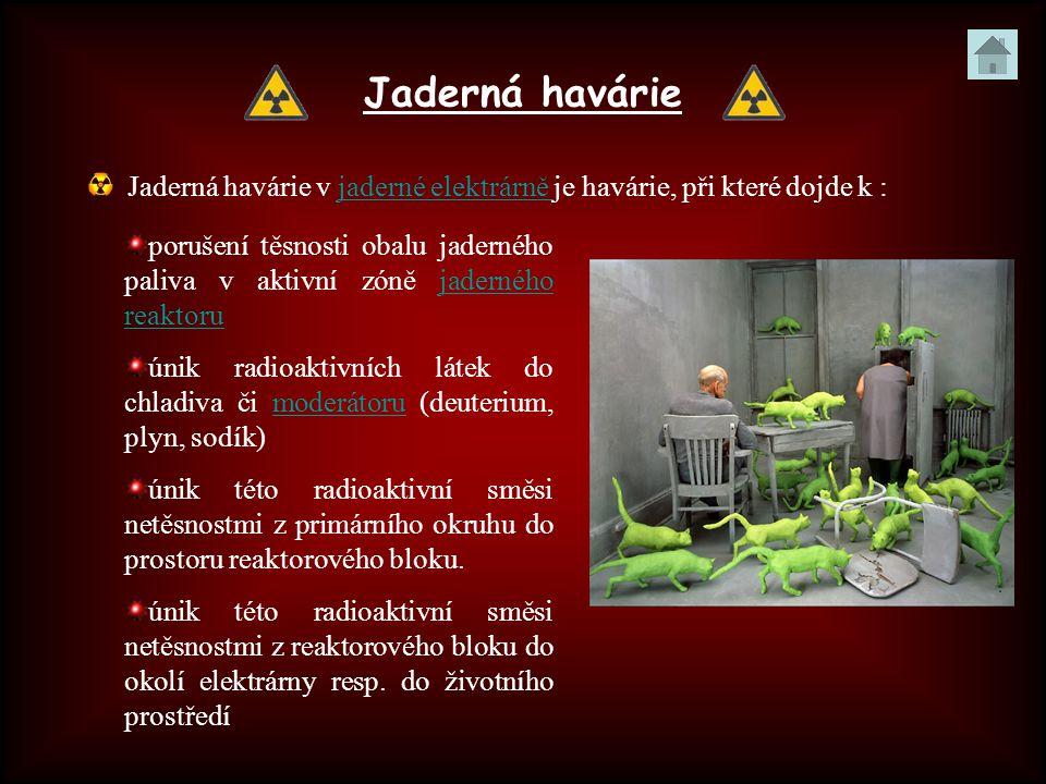 Jaderná havárie Jaderná havárie v jaderné elektrárně je havárie, při které dojde k : porušení těsnosti obalu jaderného paliva v aktivní zóně jaderného reaktoru únik radioaktivních látek do chladiva či moderátoru (deuterium, plyn, sodík) únik této radioaktivní směsi netěsnostmi z primárního okruhu do prostoru reaktorového bloku.