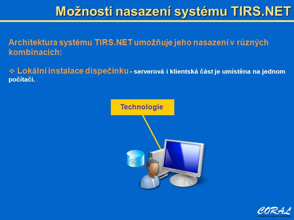 Možnosti nasazení systému TIRS.NET Architektura systému TIRS.NET umožňuje jeho nasazení v různých kombinacích:  Lokální instalace dispečinku - serverová i klientská část je umístěna na jednom počítači.