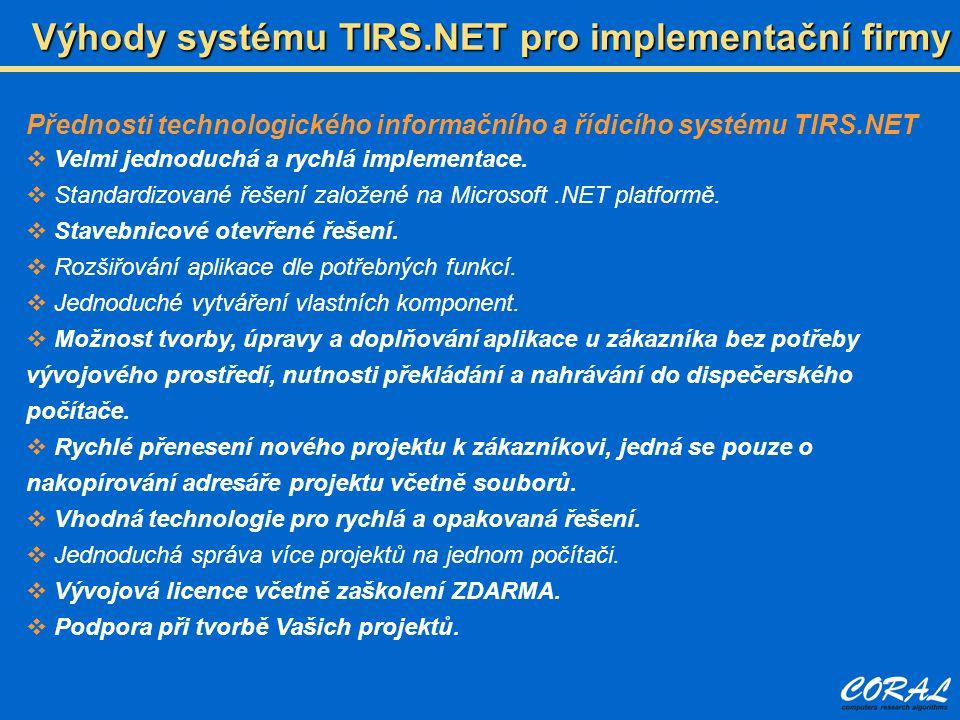 Přednosti technologického informačního a řídicího systému TIRS.NET  Velmi jednoduchá a rychlá implementace.