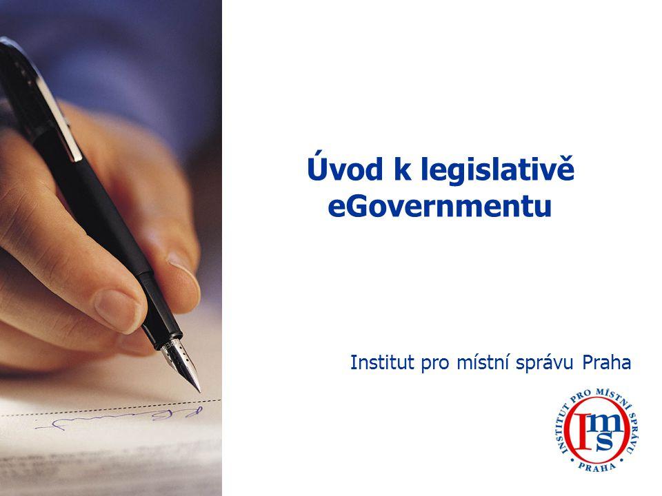 Úvod k legislativě eGovernmentu Institut pro místní správu Praha