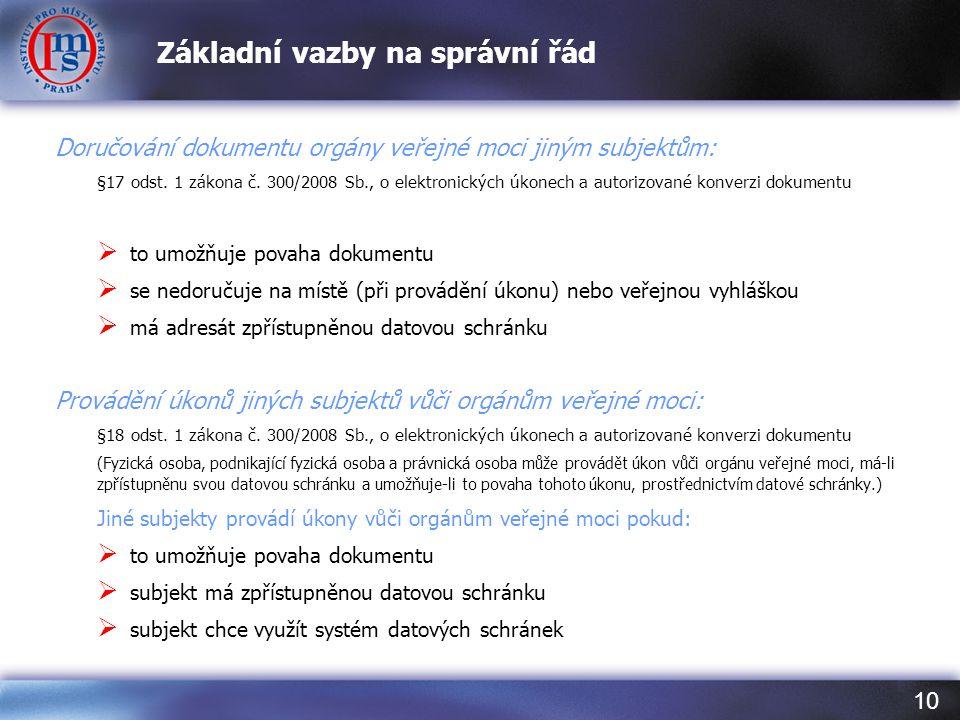 10 Základní vazby na správní řád Doručování dokumentu orgány veřejné moci jiným subjektům: §17 odst. 1 zákona č. 300/2008 Sb., o elektronických úkonec