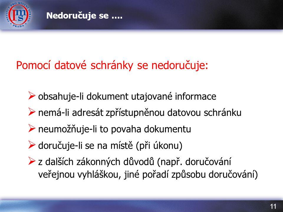 11 Pomocí datové schránky se nedoručuje:  obsahuje-li dokument utajované informace  nemá-li adresát zpřístupněnou datovou schránku  neumožňuje-li t