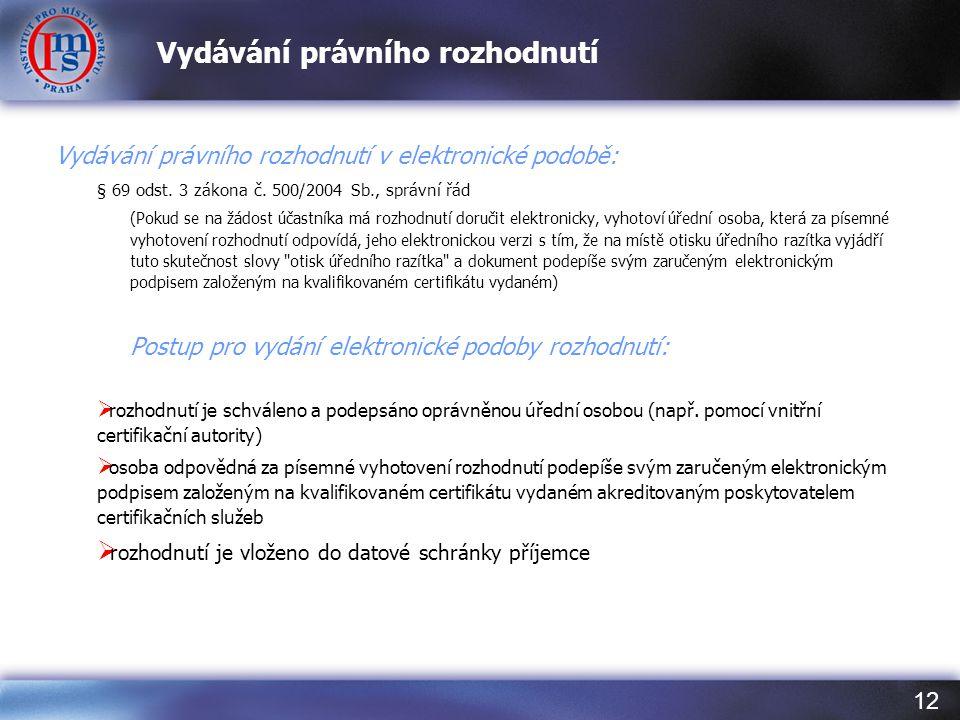 12 Vydávání právního rozhodnutí Vydávání právního rozhodnutí v elektronické podobě: § 69 odst.