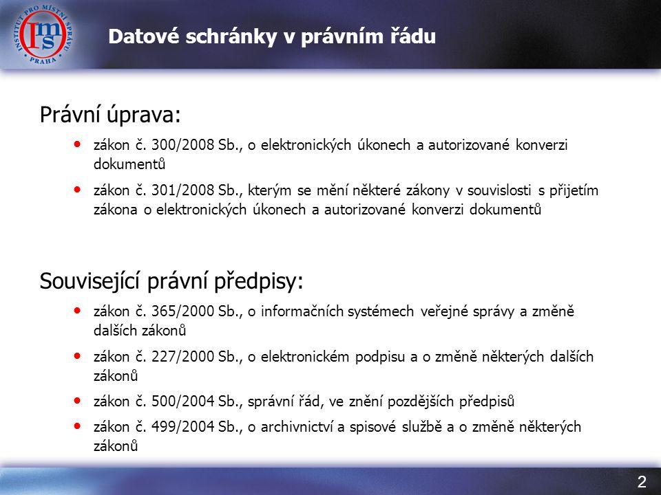 2 Datové schránky v právním řádu Právní úprava: • zákon č.
