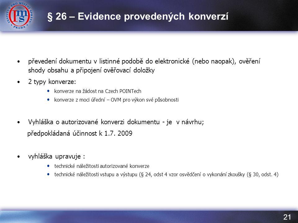 21 •převedení dokumentu v listinné podobě do elektronické (nebo naopak), ověření shody obsahu a připojení ověřovací doložky •2 typy konverze: • konverze na žádost na Czech POINTech • konverze z moci úřední – OVM pro výkon své působnosti •Vyhláška o autorizované konverzi dokumentu - je v návrhu; předpokládaná účinnost k 1.7.