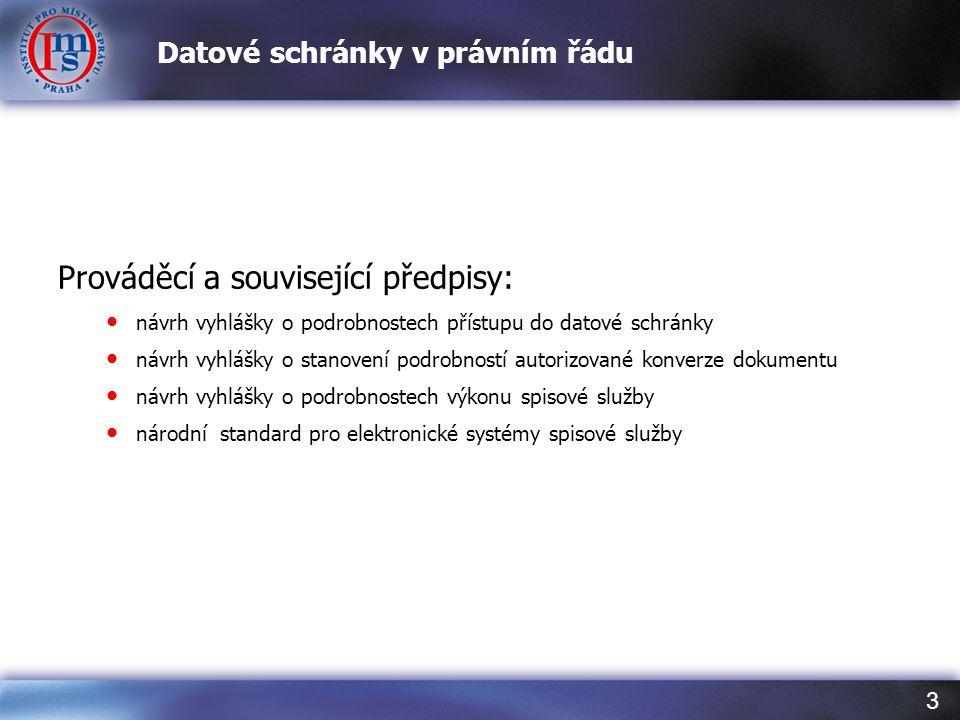 3 Datové schránky v právním řádu Prováděcí a související předpisy: • návrh vyhlášky o podrobnostech přístupu do datové schránky • návrh vyhlášky o sta