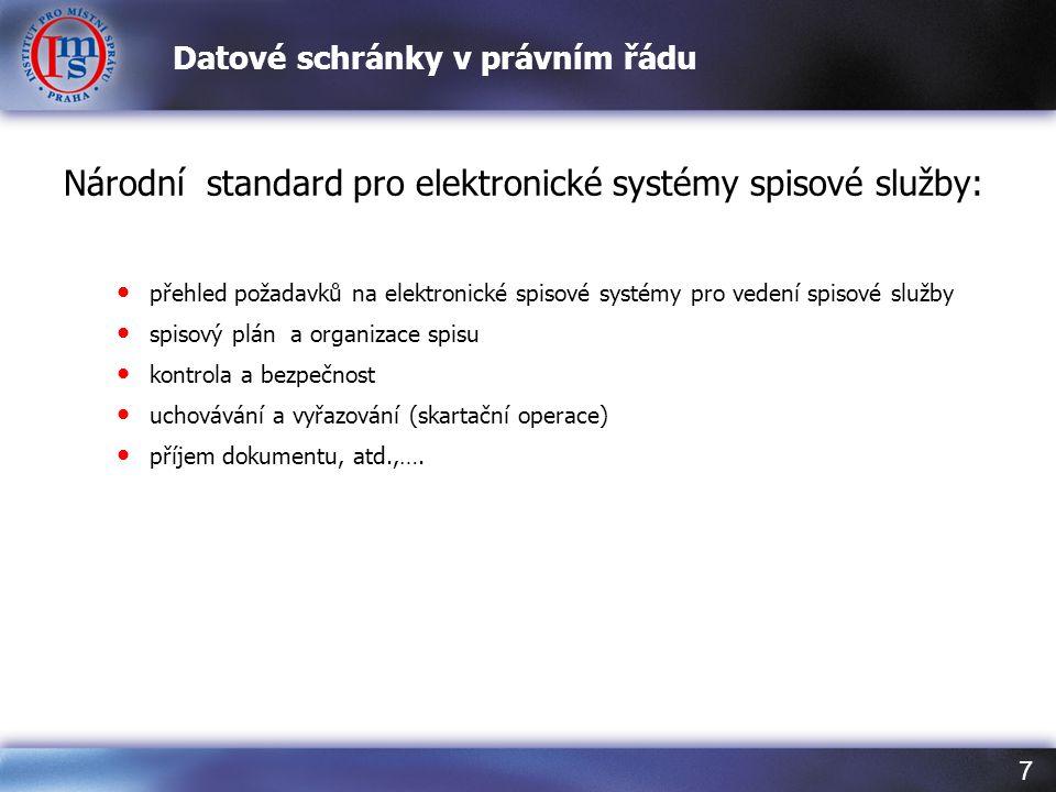 7 Datové schránky v právním řádu Národní standard pro elektronické systémy spisové služby: • přehled požadavků na elektronické spisové systémy pro ved