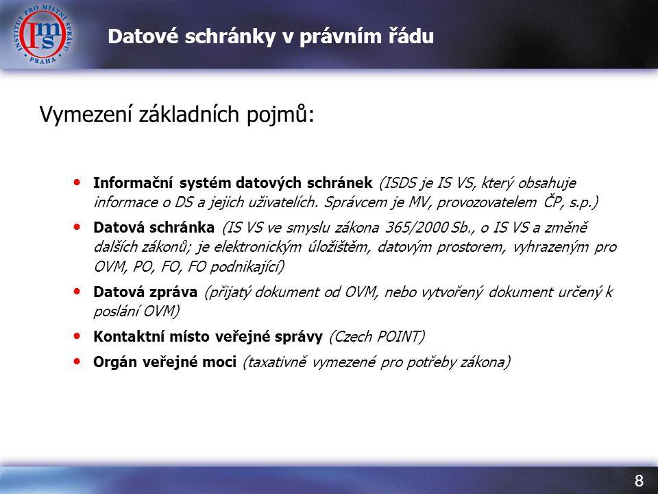 8 Datové schránky v právním řádu Vymezení základních pojmů: • Informační systém datových schránek (ISDS je IS VS, který obsahuje informace o DS a jeji