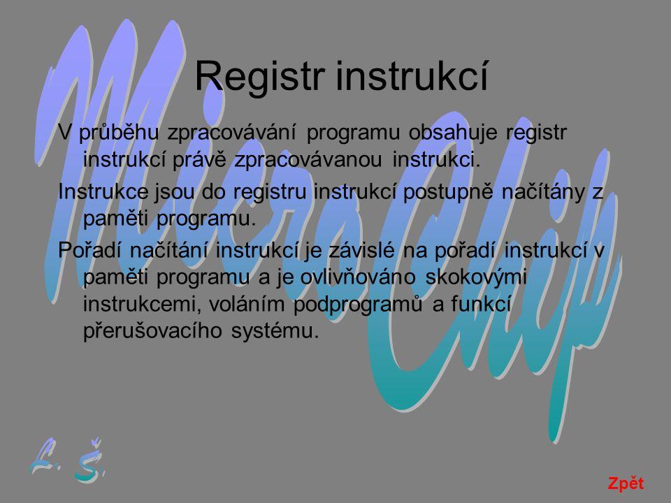 Registr instrukcí V průběhu zpracovávání programu obsahuje registr instrukcí právě zpracovávanou instrukci.