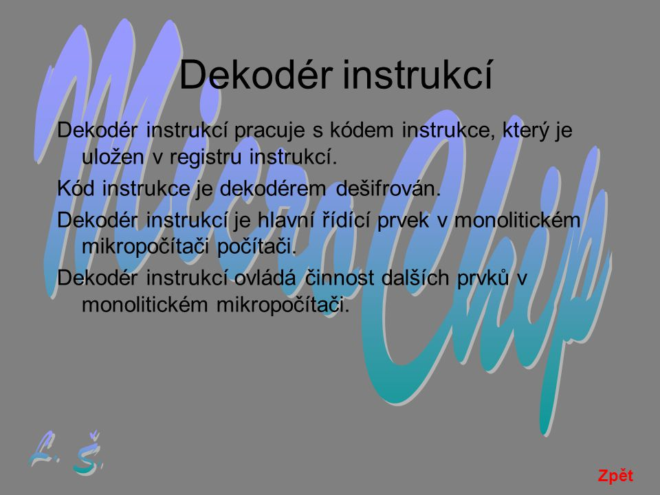 Dekodér instrukcí Dekodér instrukcí pracuje s kódem instrukce, který je uložen v registru instrukcí.