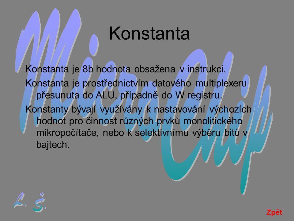 Konstanta Konstanta je 8b hodnota obsažena v instrukci.