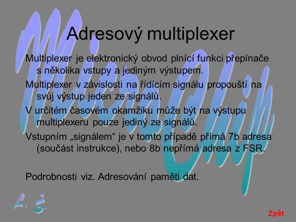 Adresový multiplexer Multiplexer je elektronický obvod plnící funkci přepínače s několika vstupy a jediným výstupem.