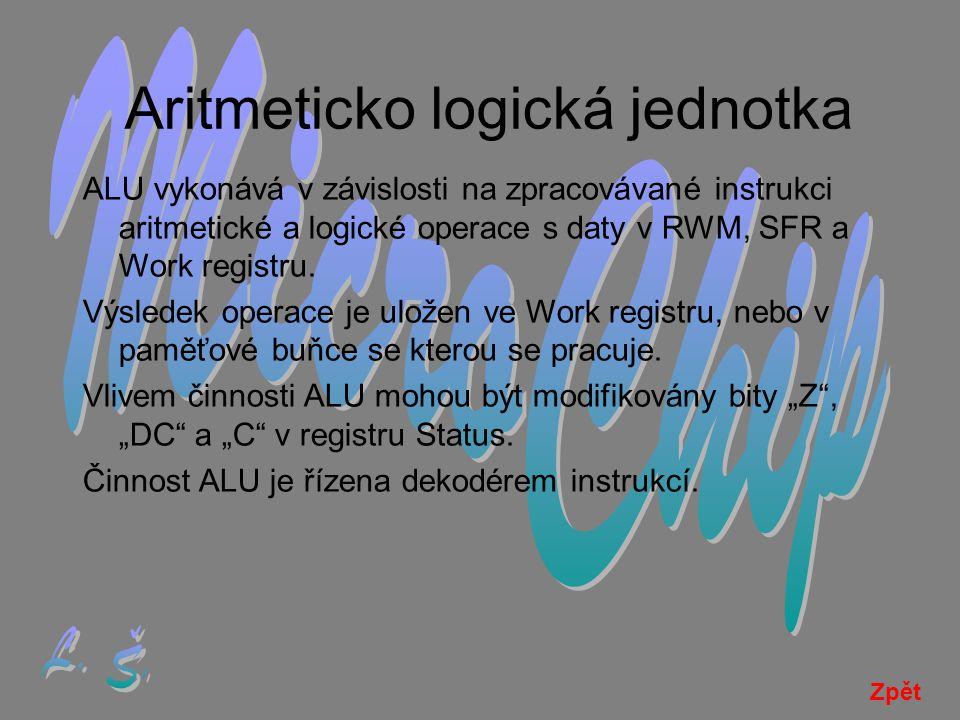 Aritmeticko logická jednotka ALU vykonává v závislosti na zpracovávané instrukci aritmetické a logické operace s daty v RWM, SFR a Work registru.