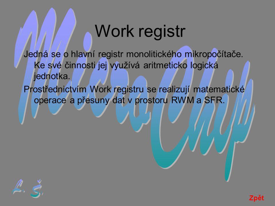 Work registr Jedná se o hlavní registr monolitického mikropočítače.