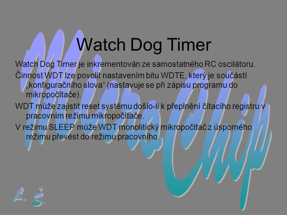 Watch Dog Timer Watch Dog Timer je inkrementován ze samostatného RC oscilátoru.