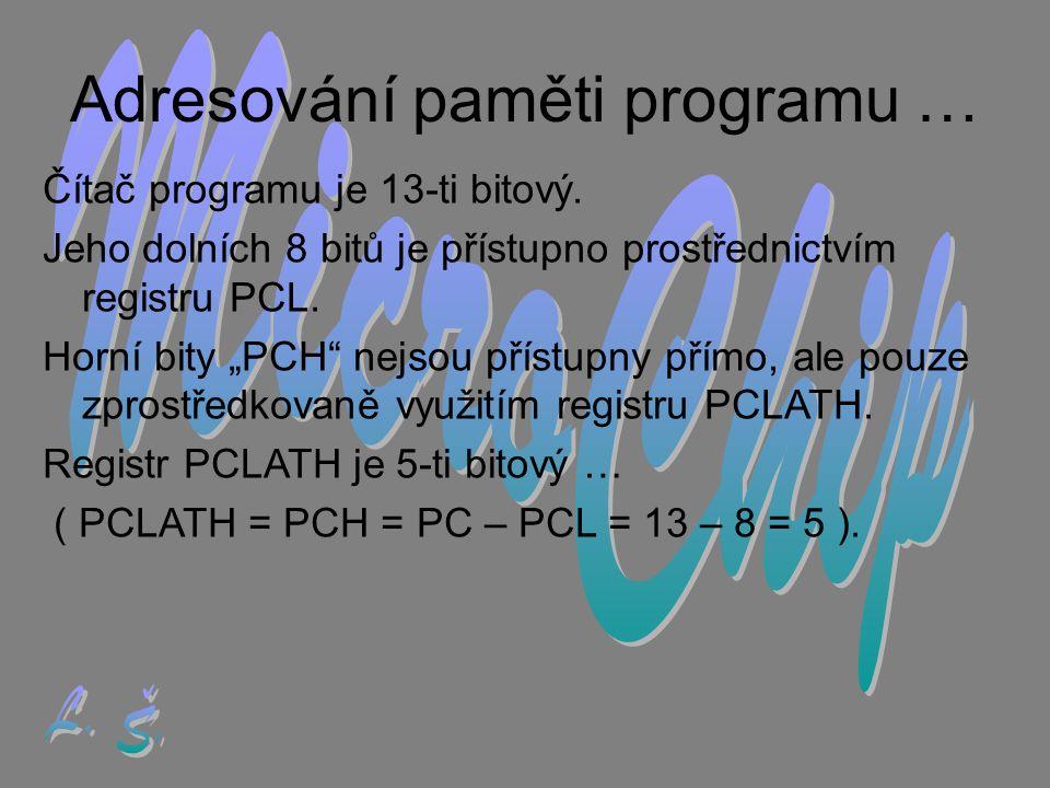 … adresování paměti programu 1) Při skoku vyvolaném zápisem do PCL je využíváno všech 5 bitů PCLATH.