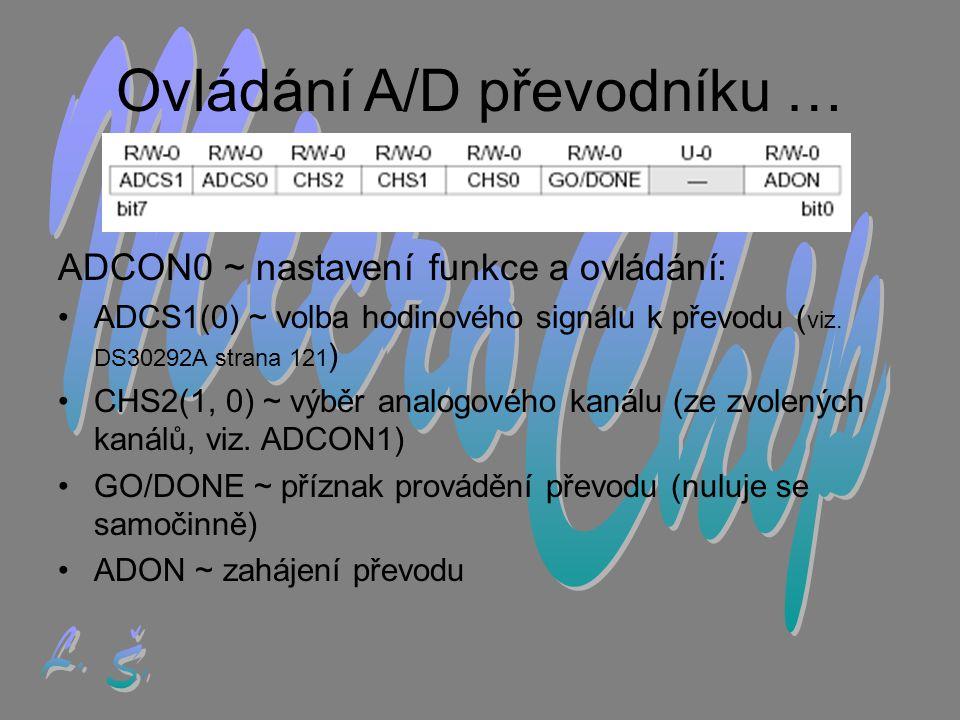 Ovládání A/D převodníku … ADCON0 ~ nastavení funkce a ovládání: •A•ADCS1(0) ~ volba hodinového signálu k převodu ( viz.