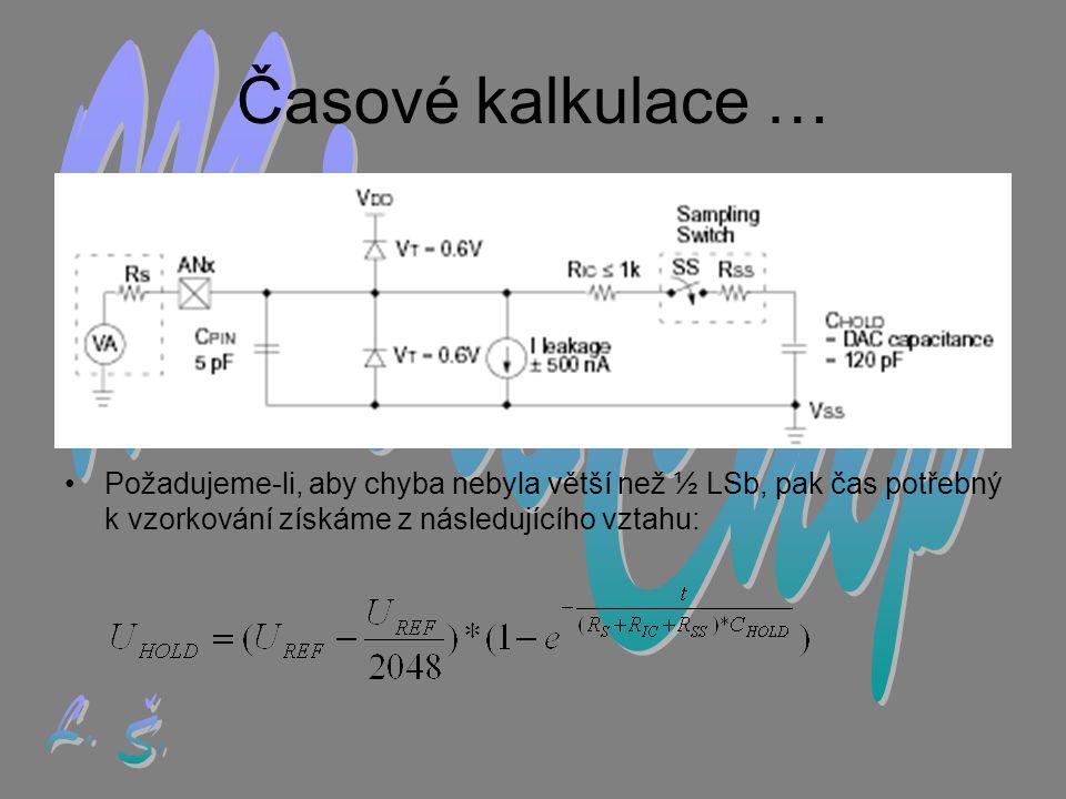 Časové kalkulace … •Požadujeme-li, aby chyba nebyla větší než ½ LSb, pak čas potřebný k vzorkování získáme z následujícího vztahu: