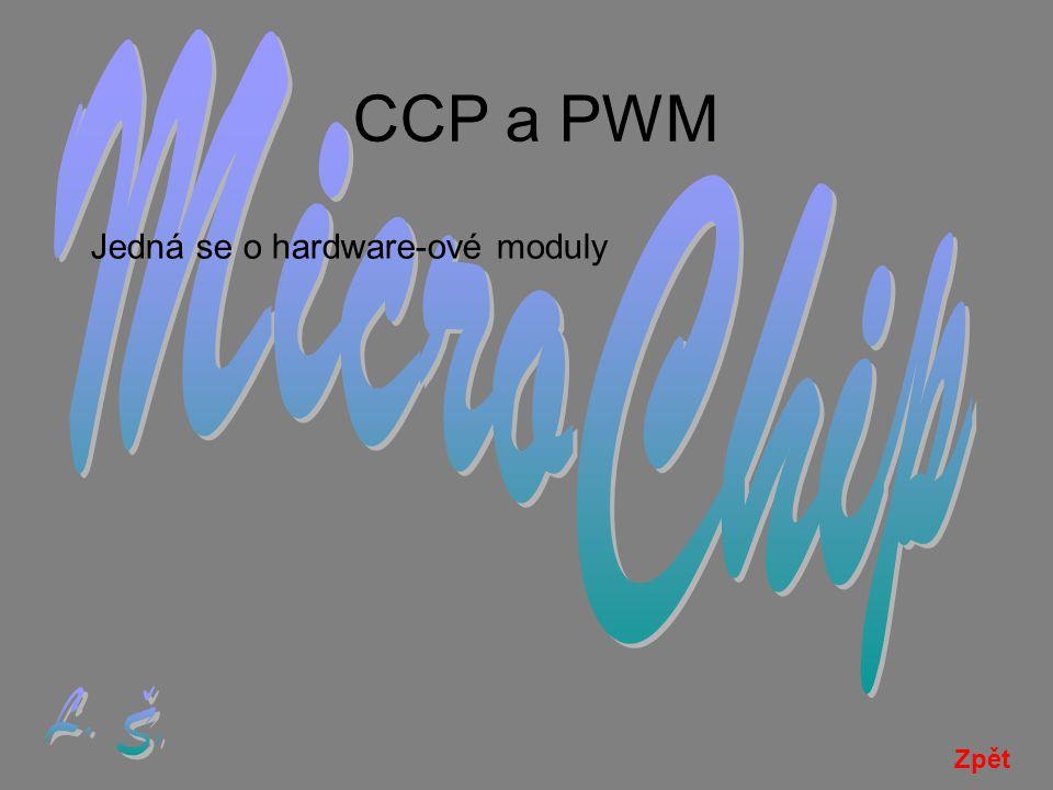 CCP a PWM Jedná se o hardware-ové moduly Zpět