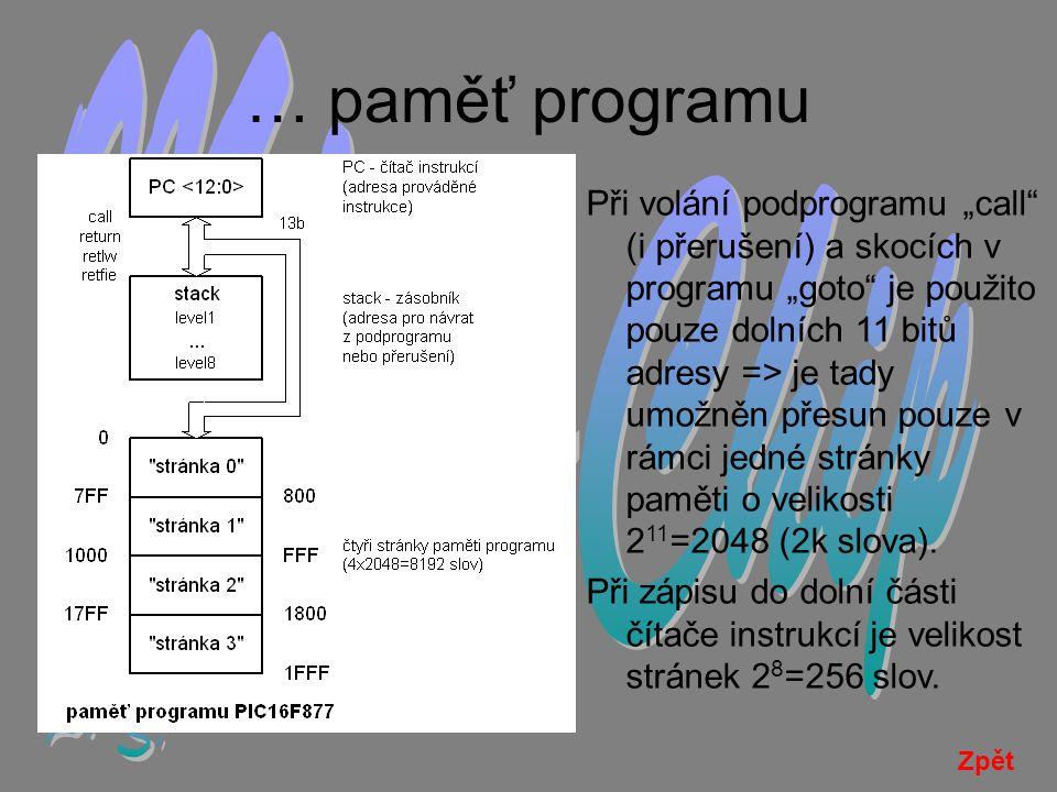 """… paměť programu Při volání podprogramu """"call (i přerušení) a skocích v programu """"goto je použito pouze dolních 11 bitů adresy => je tady umožněn přesun pouze v rámci jedné stránky paměti o velikosti 2 11 =2048 (2k slova)."""