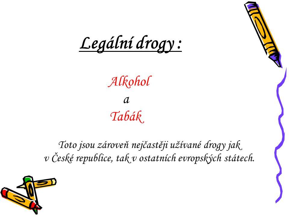 Legální drogy : Alkohol a Tabák Toto jsou zároveň nejčastěji užívané drogy jak v České republice, tak v ostatních evropských státech.