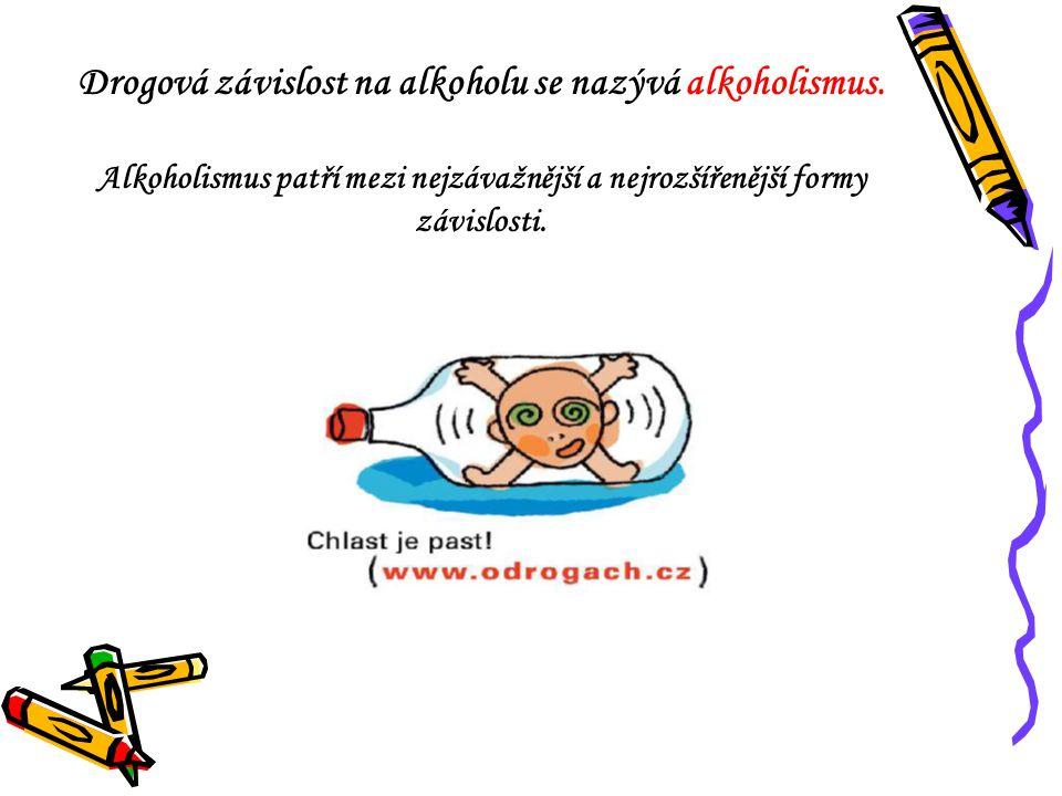 Drogová závislost na alkoholu se nazývá alkoholismus.