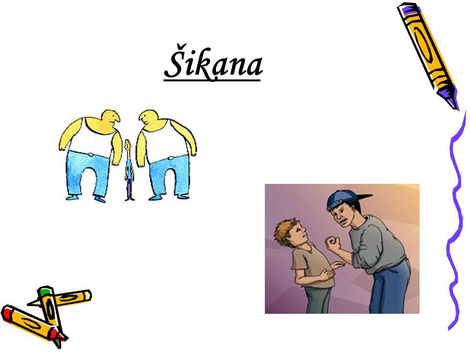 Šikana je jakékoli chování, jehož záměrem je:  ublížit,  ohrozit,  zastrašovat jiného člověka.