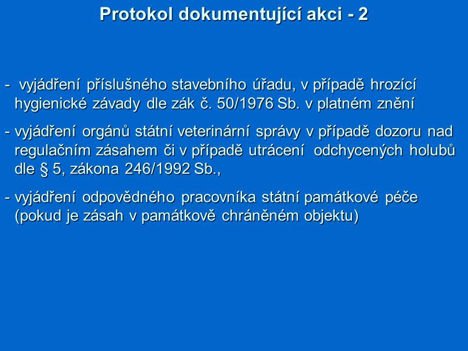 Protokol dokumentující akci - 2 - vyjádření příslušného stavebního úřadu, v případě hrozící hygienické závady dle zák č. 50/1976 Sb. v platném znění -