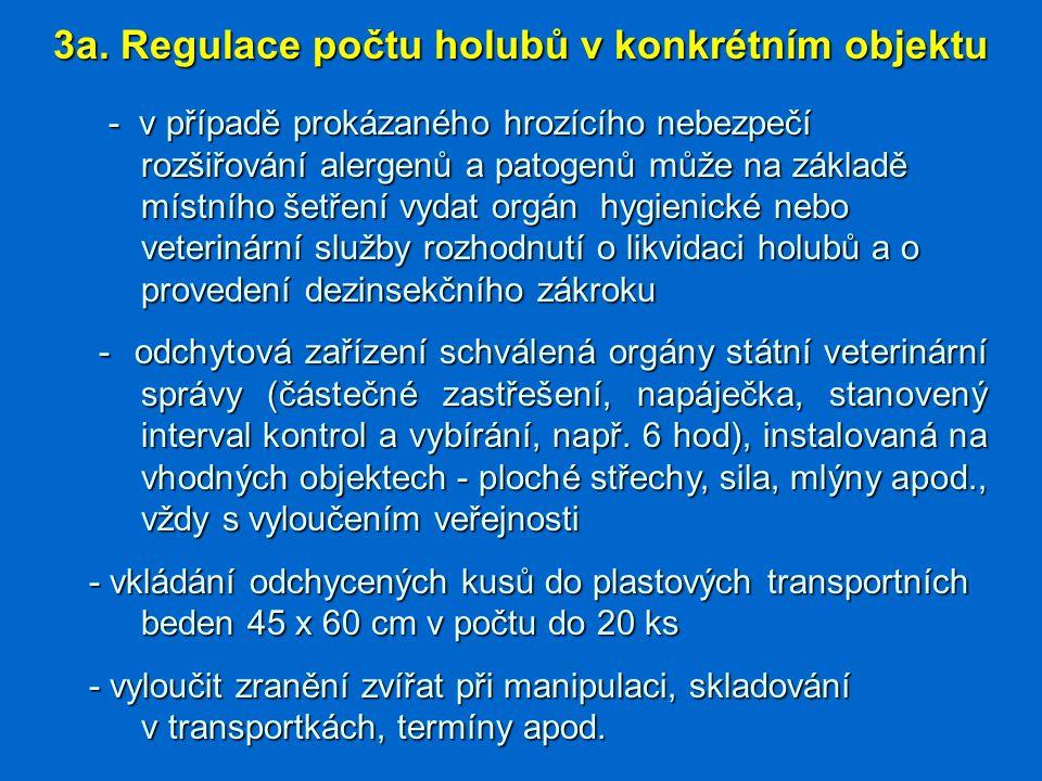 - v případě prokázaného hrozícího nebezpečí rozšiřování alergenů a patogenů může na základě místního šetření vydat orgán hygienické nebo veterinární s