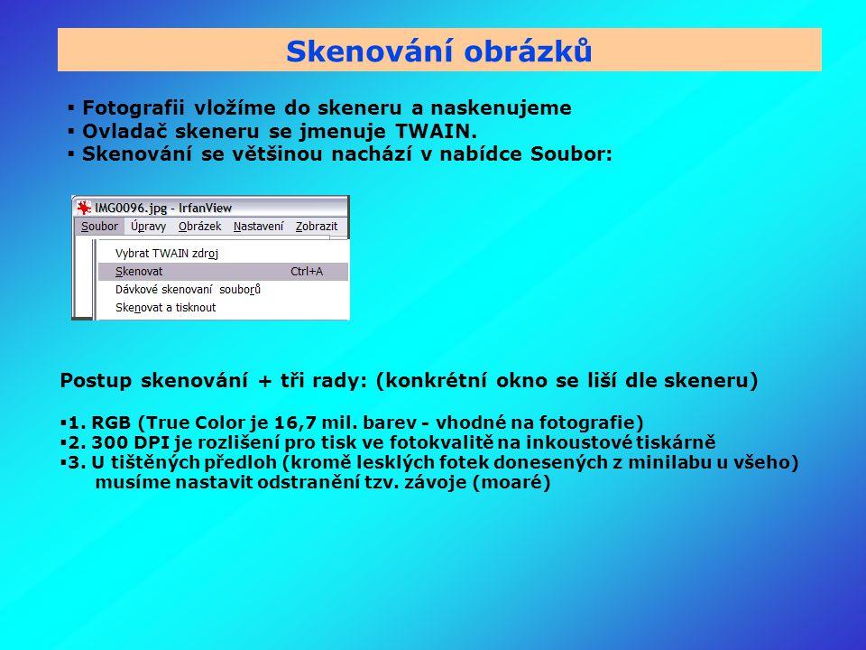 Skenování obrázků  Fotografii vložíme do skeneru a naskenujeme  Ovladač skeneru se jmenuje TWAIN.