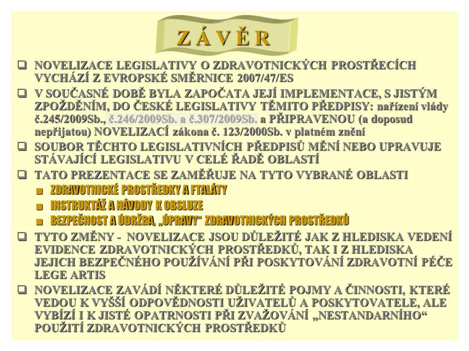  NOVELIZACE LEGISLATIVY O ZDRAVOTNICKÝCH PROSTŘECÍCH VYCHÁZÍ Z EVROPSKÉ SMĚRNICE 2007/47/ES  V SOUČASNÉ DOBĚ BYLA ZAPOČATA JEJÍ IMPLEMENTACE, S JISTÝM ZPOŽDĚNÍM, DO ČESKÉ LEGISLATIVY TĚMITO PŘEDPISY: nařízení vlády č.245/2009Sb., č.246/2009Sb.