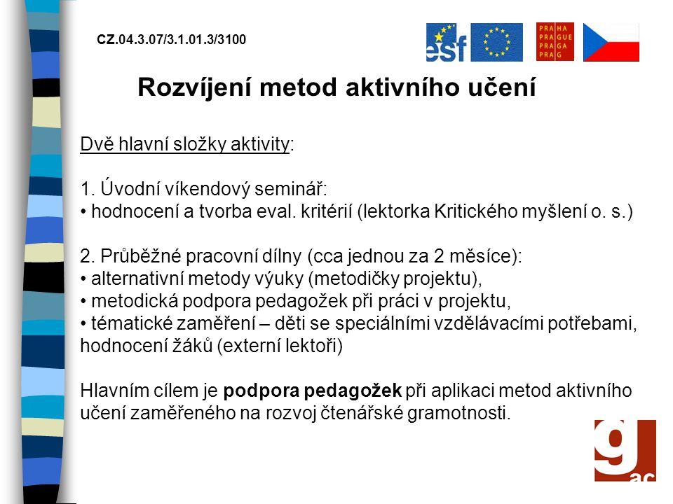 CZ.04.3.07/3.1.01.3/3100 Rozvíjení metod aktivního učení 1. Úvodní víkendový seminář: • hodnocení a tvorba eval. kritérií (lektorka Kritického myšlení