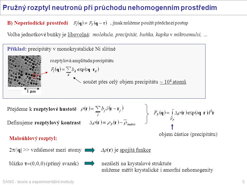SANS - teorie a experimentální metody5 Pružný rozptyl neutronů při průchodu nehomogenním prostředím Volba jednotkové buňky je libovolná: molekula, pre
