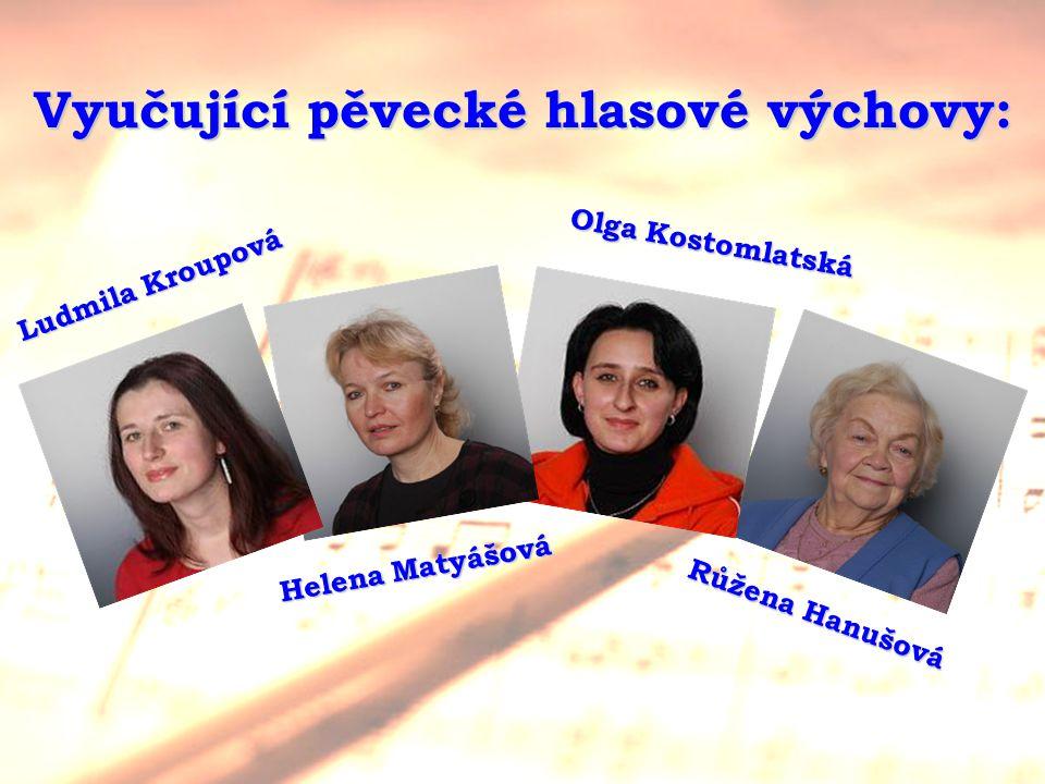 Vyučující pěvecké hlasové výchovy: Olga Kostomlatská LudmilaKroupová Ludmila Kroupová Růžena Hanušová Helena Matyášová