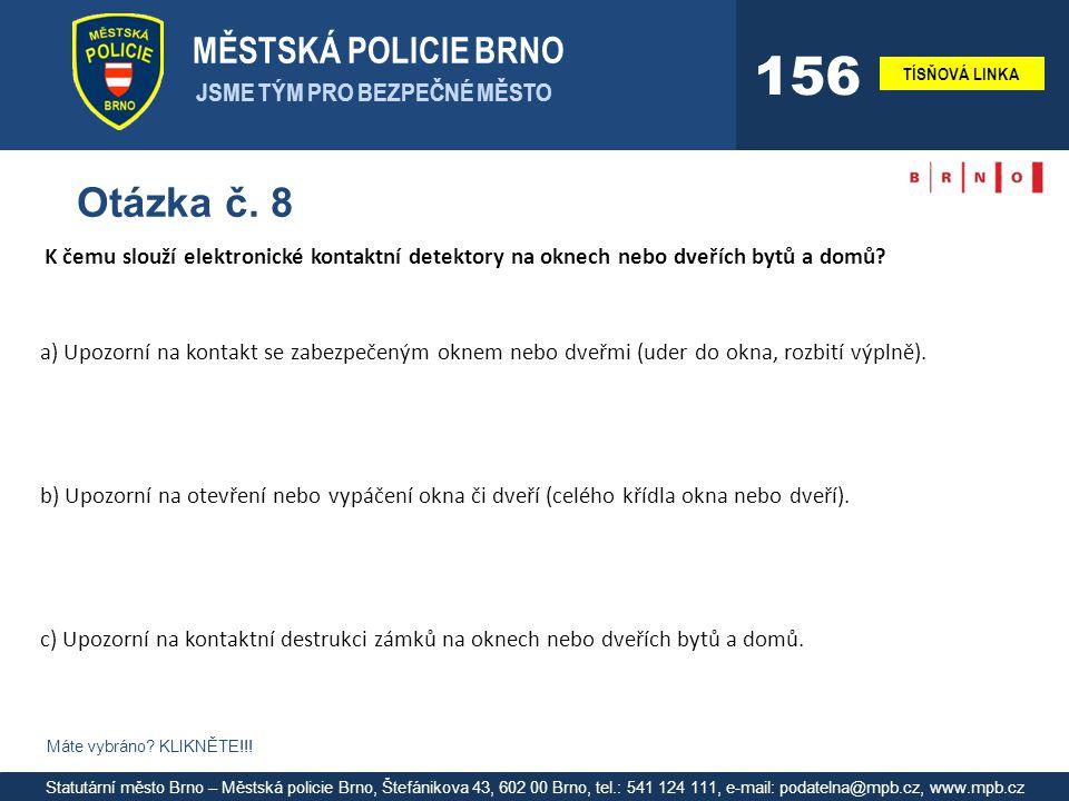 MĚSTSKÁ POLICIE BRNO JSME TÝM PRO BEZPEČNÉ MĚSTO TÍSŇOVÁ LINKA 156 Statutární město Brno – Městská policie Brno, Štefánikova 43, 602 00 Brno, tel.: 541 124 111, e-mail: podatelna@mpb.cz, www.mpb.cz Otázka č.