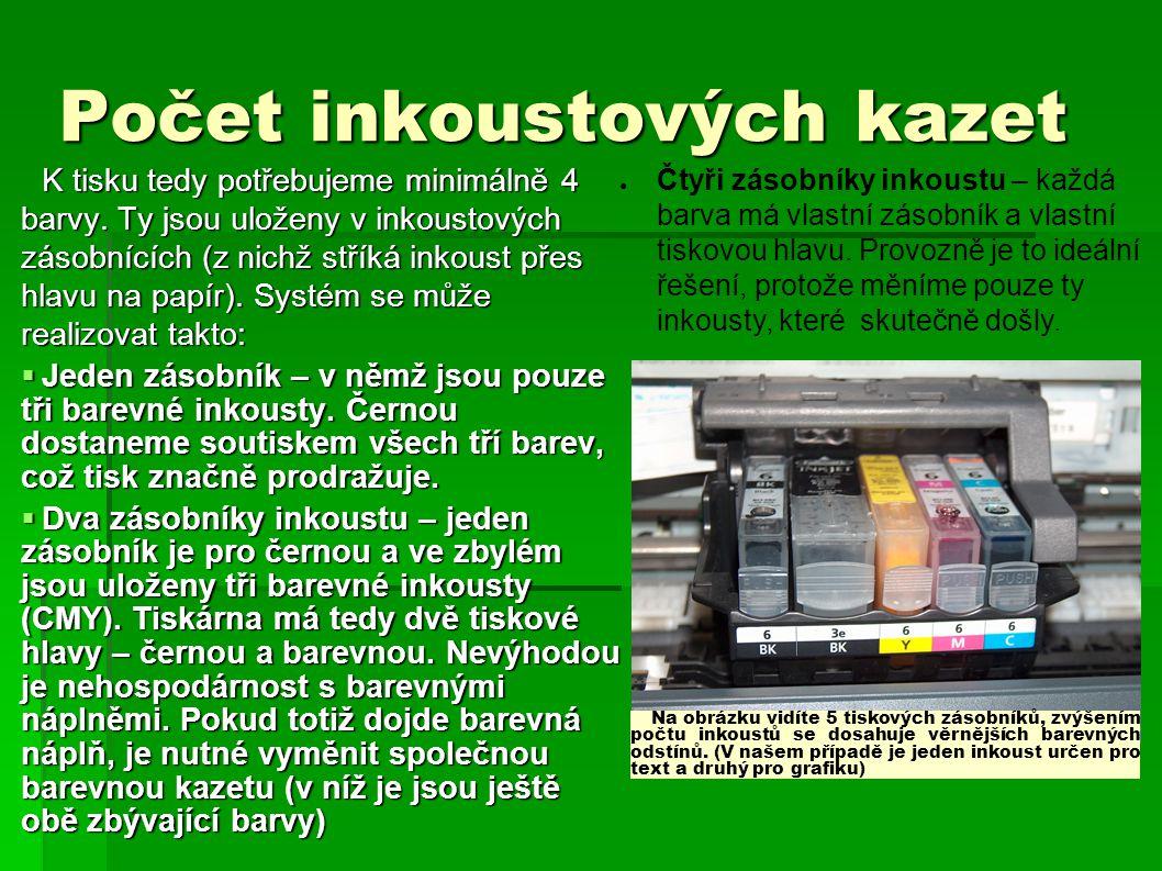 Počet inkoustových kazet K tisku tedy potřebujeme minimálně 4 barvy. Ty jsou uloženy v inkoustových zásobnících (z nichž stříká inkoust přes hlavu na