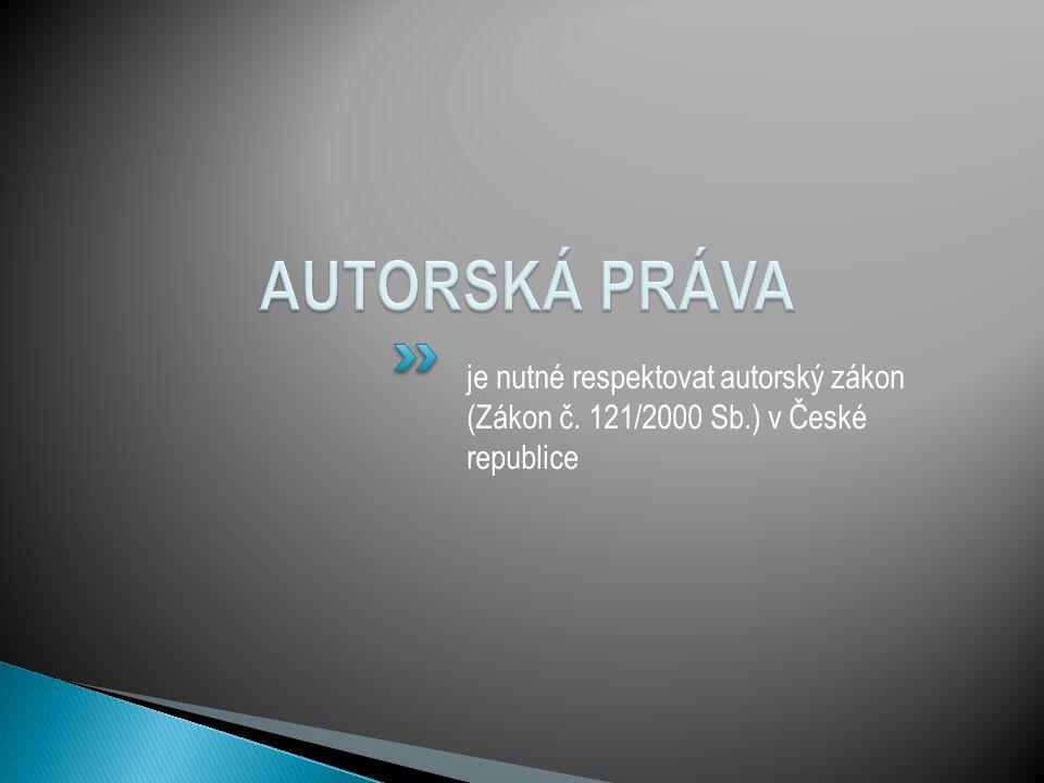 je nutné respektovat autorský zákon (Zákon č. 121/2000 Sb.) v České republice