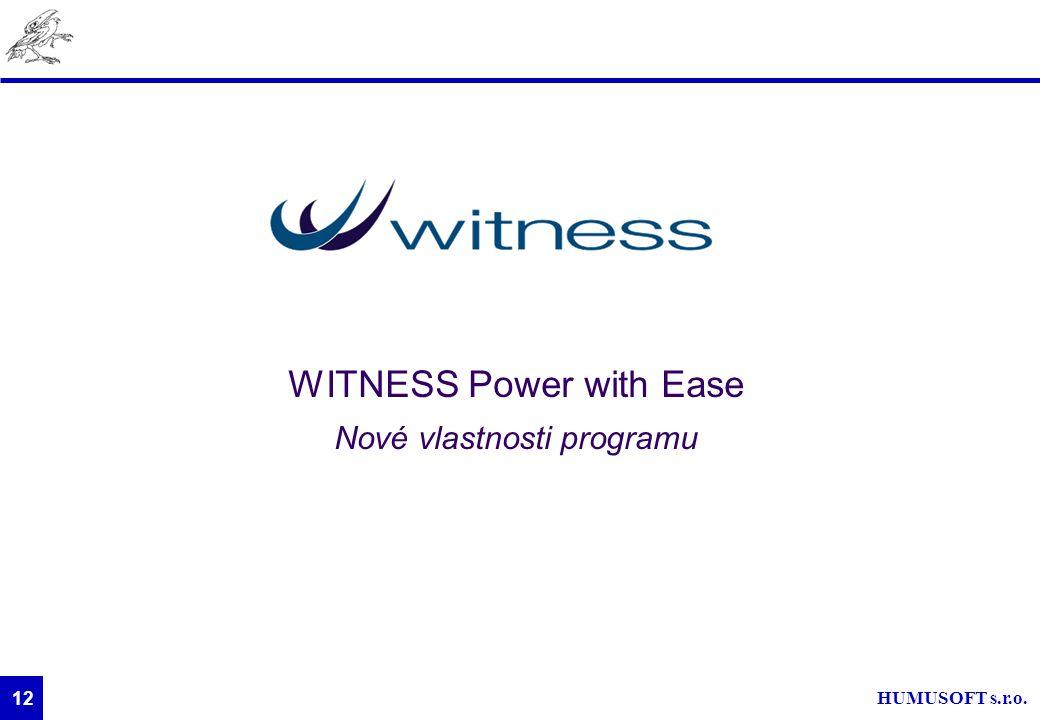 HUMUSOFT s.r.o. 12 WITNESS Power with Ease Nové vlastnosti programu