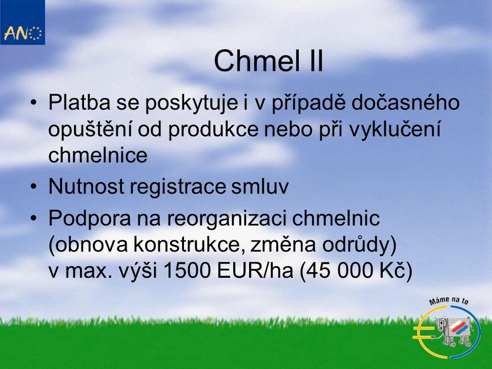 Chmel II •Platba se poskytuje i v případě dočasného opuštění od produkce nebo při vyklučení chmelnice •Nutnost registrace smluv •Podpora na reorganizaci chmelnic (obnova konstrukce, změna odrůdy) v max.