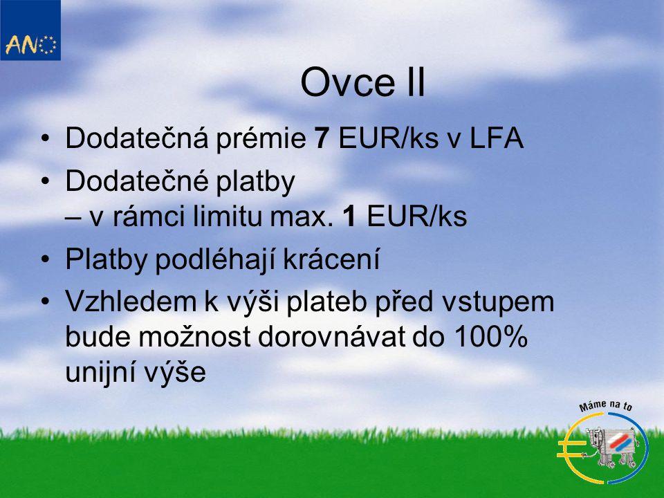 Ovce II •Dodatečná prémie 7 EUR/ks v LFA •Dodatečné platby – v rámci limitu max.