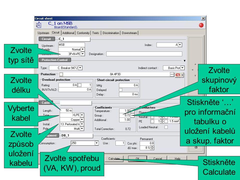 Zvolte typ sítě Zvolte délku Vyberte kabel Zvolte způsob uložení kabelu Zvolte spotřebu (VA, KW), proud Zvolte skupinový faktor Stiskněte Calculate Stiskněte '…' pro informační tabulku o uložení kabelů a skup.