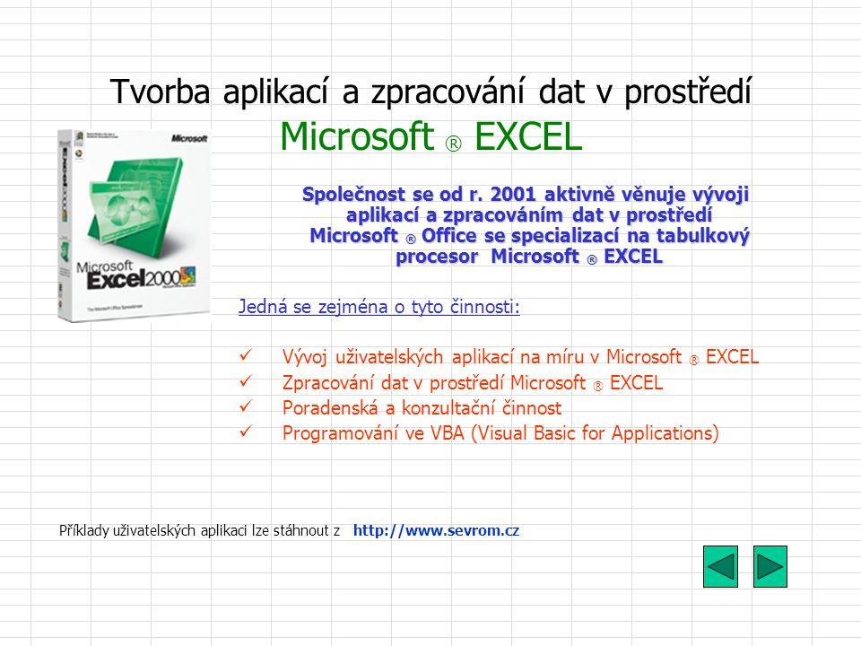 Tvorba aplikací a zpracování dat v prostředí Microsoft ® EXCEL Společnost se od r.