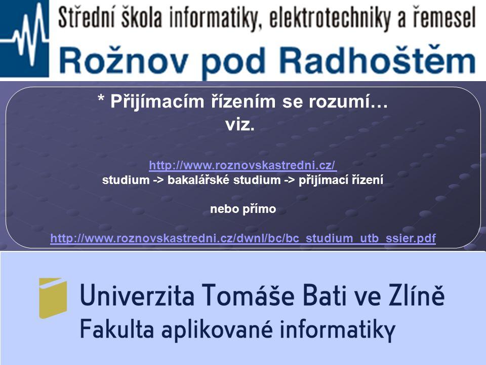* Přijímacím řízením se rozumí… viz. http://www.roznovskastredni.cz/ http://www.roznovskastredni.cz/ studium -> bakalářské studium -> přijímací řízení