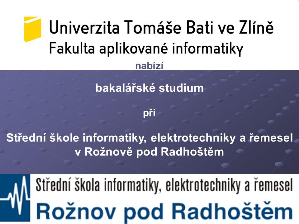 bakalářské studium při Střední škole informatiky, elektrotechniky a řemesel v Rožnově pod Radhoštěm