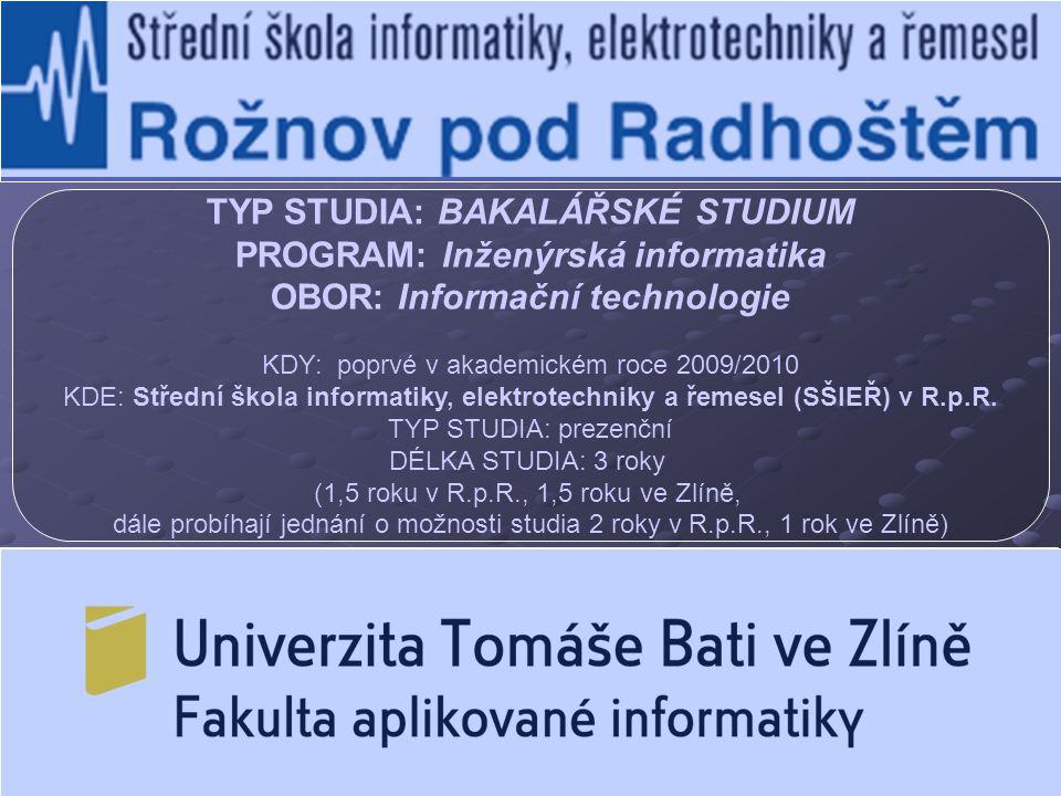 TYP STUDIA: BAKALÁŘSKÉ STUDIUM PROGRAM: Inženýrská informatika OBOR: Informační technologie KDY: poprvé v akademickém roce 2009/2010 KDE: Střední škol