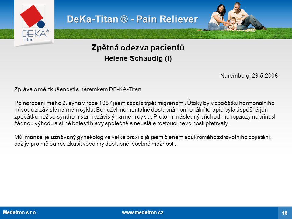 Zpětná odezva pacientů DeKa-Titan ® - Pain Reliever Vyzkoušela jsem všechny dostupné možnosti, včetně všech ortodoxních lékařských terapií založených na přírodní bázi, relaxační cvičení a psychoterapii.