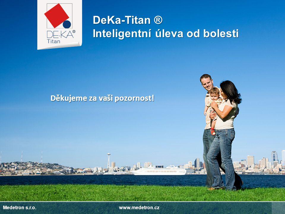 Děkujeme za vaši pozornost! DeKa-Titan ® Inteligentní úleva od bolesti Medetron s.r.o. www.medetron.cz
