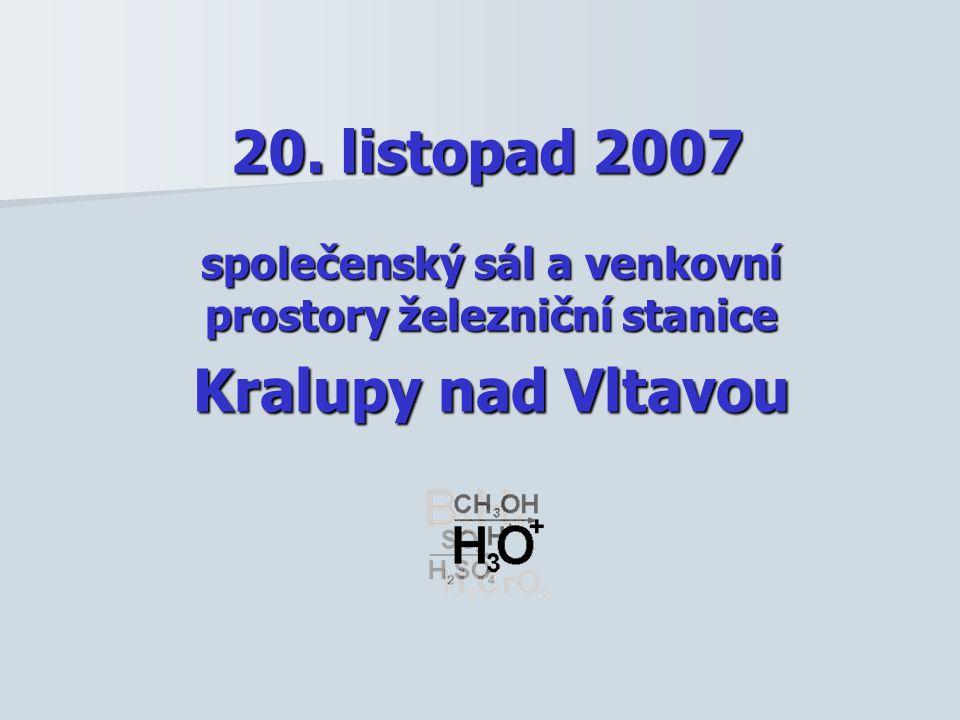 20. listopad 2007 společenský sál a venkovní prostory železniční stanice Kralupy nad Vltavou